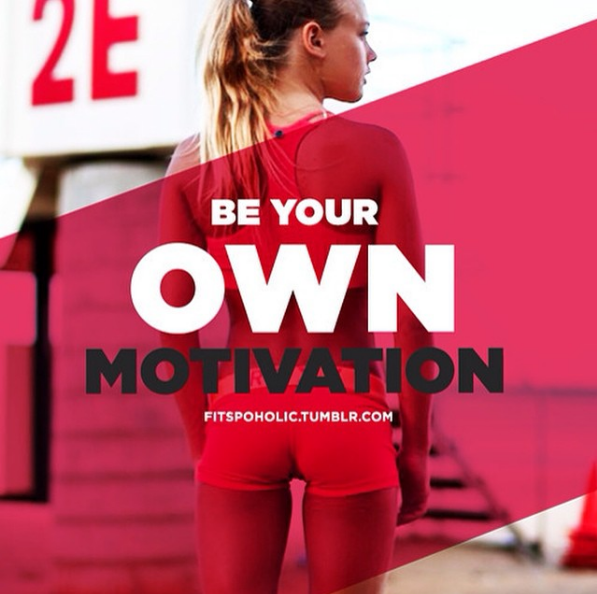be your own fitness motivation