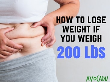 how to lose weight if you weigh 200 lbs or more  avocadu