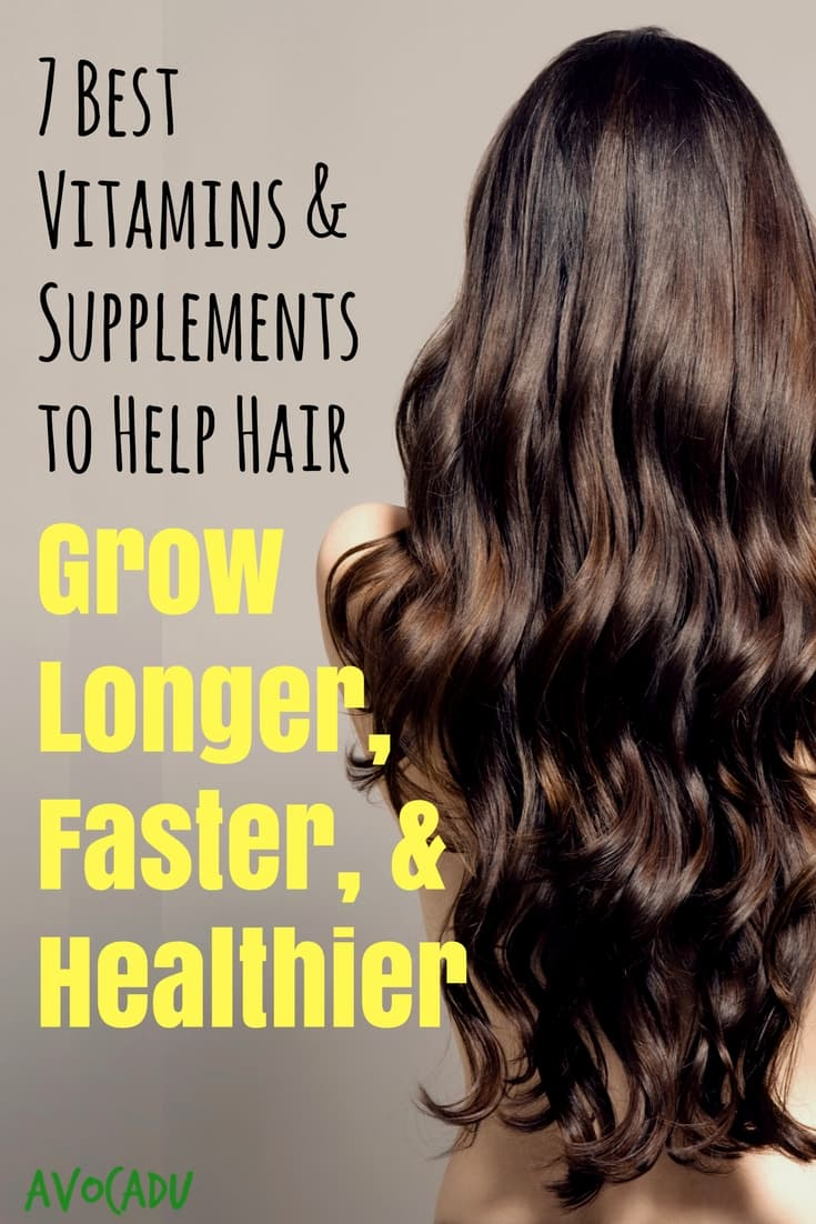 7 Best Vitamins and Supplements to Help Hair Grow Longer, Faster..