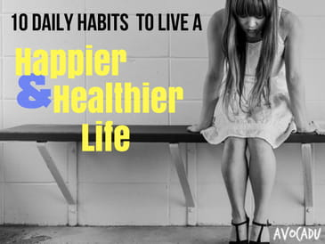 10 Daily Habits to Live a Happier and Healthier Life
