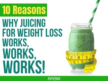 10 Reasons Why Juicing For Weight Loss Works